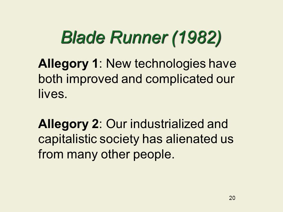 20 Blade Runner (1982) Allegory 1: New technologies have both improved and complicated our lives.