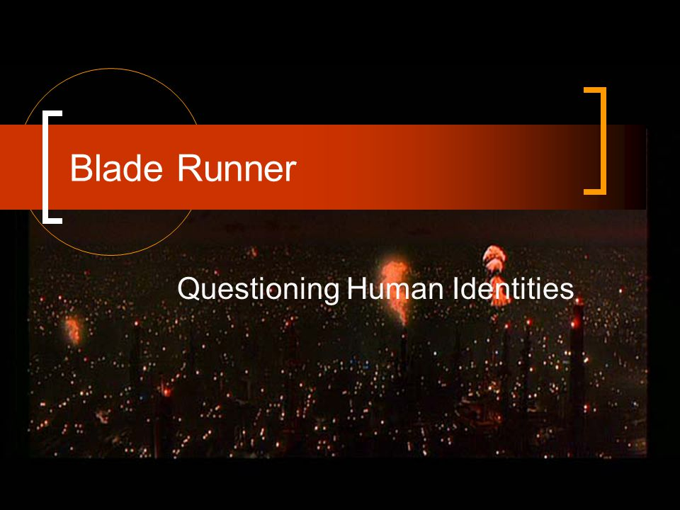 Outline General Questions Introduction The world of Blade Runner —architecture and space The world of Blade Runner The Replicants vs.