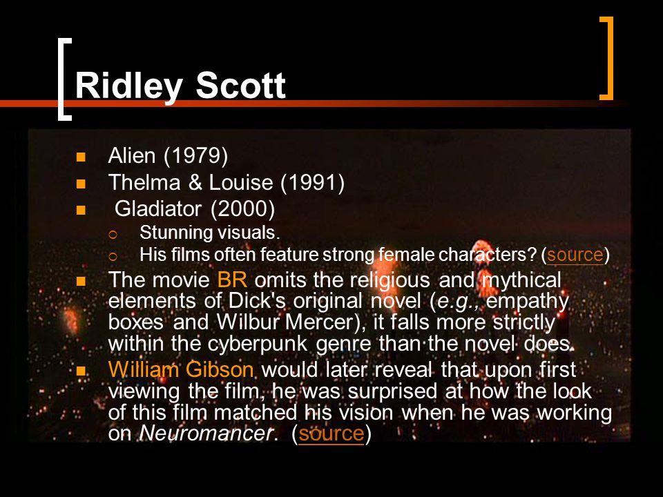 Ridley Scott Alien (1979) Thelma & Louise (1991) Gladiator (2000)  Stunning visuals.