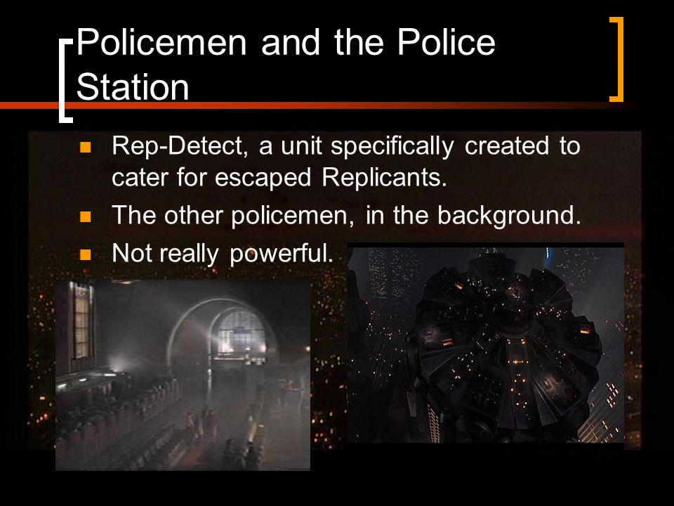 Policemen and the Police Station Rep-Detect, a unit specifically created to cater for escaped Replicants.