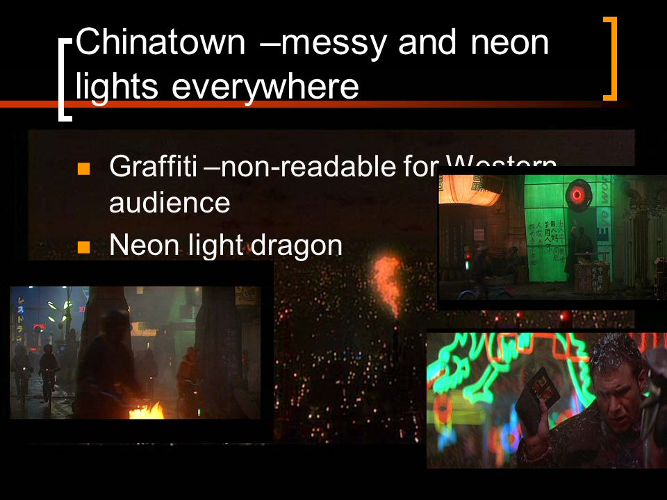 Chinatown –messy and neon lights everywhere Graffiti –non-readable for Western audience Neon light dragon