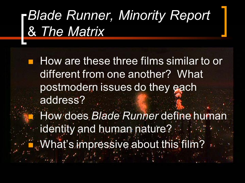Blade Runner, Minority Report & The Matrix How are these three films similar to or different from one another.