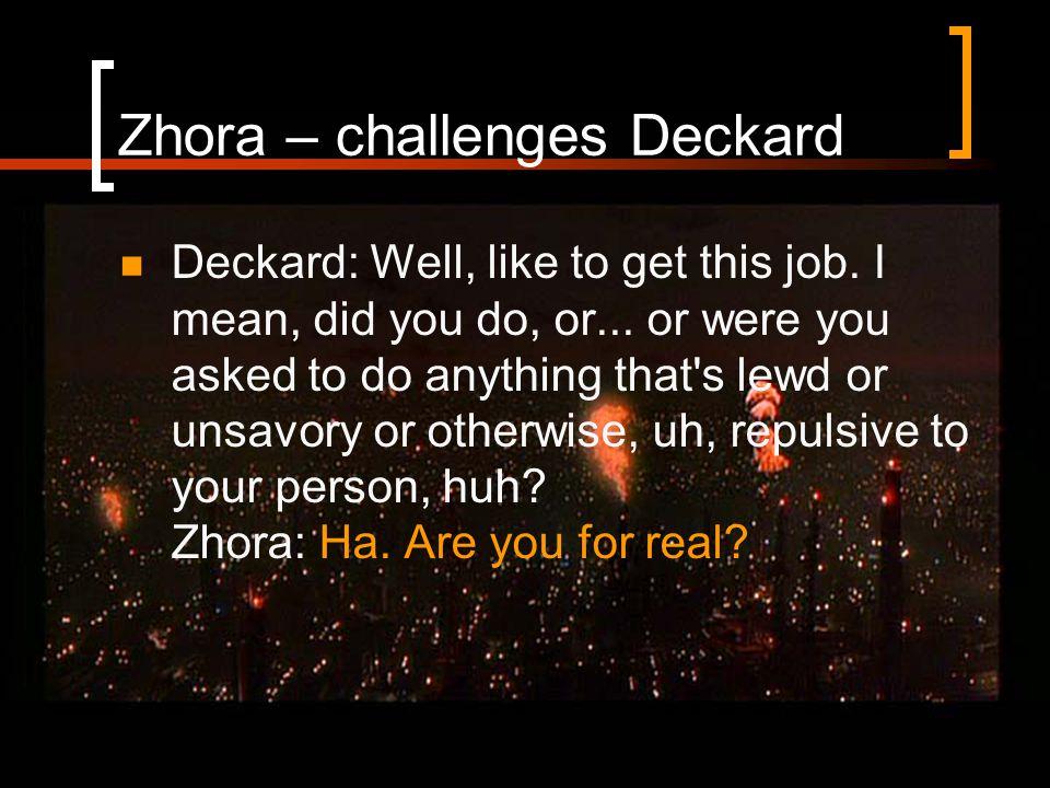 Zhora – challenges Deckard Deckard: Well, like to get this job.
