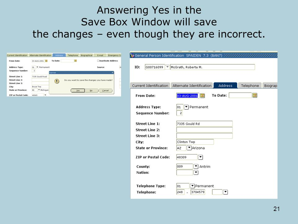 21 Answering Yes in the Save Box Window will save the changes – even though they are incorrect.