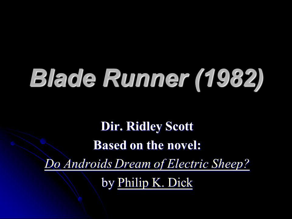 Blade Runner (1982) Dir. Ridley Scott Based on the novel: Do Androids Dream of Electric Sheep.