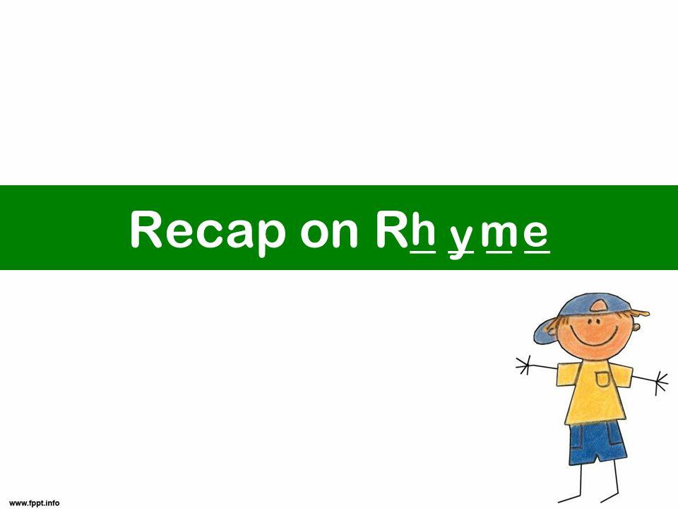 Recap on R_ _ _ _ h y me