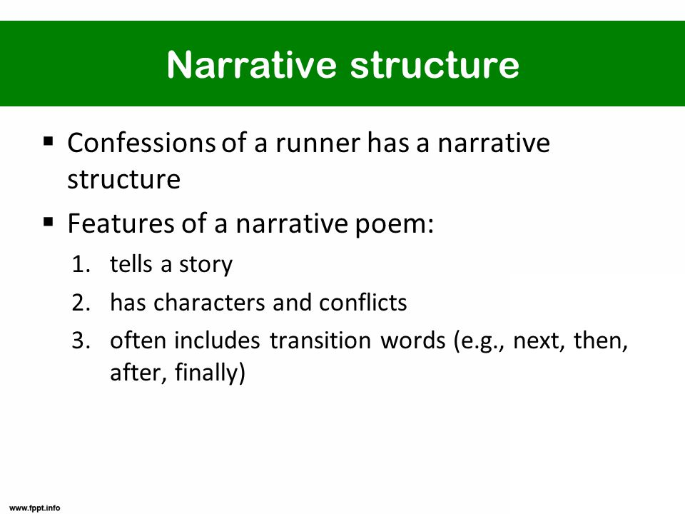 Narrative structure  Confessions of a runner has a narrative structure  Features of a narrative poem: 1.tells a story 2.has characters and conflicts 3.often includes transition words (e.g., next, then, after, finally)