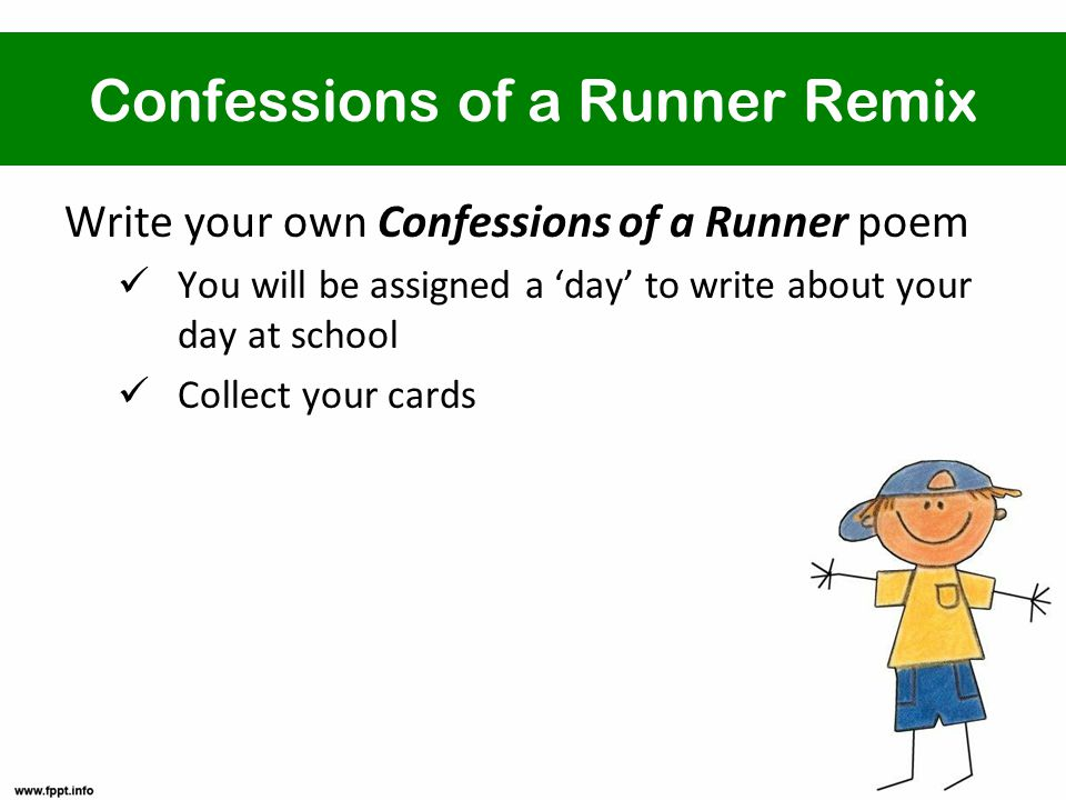 Confessions of a Runner Remix Write your own Confessions of a Runner poem You will be assigned a 'day' to write about your day at school Collect your cards