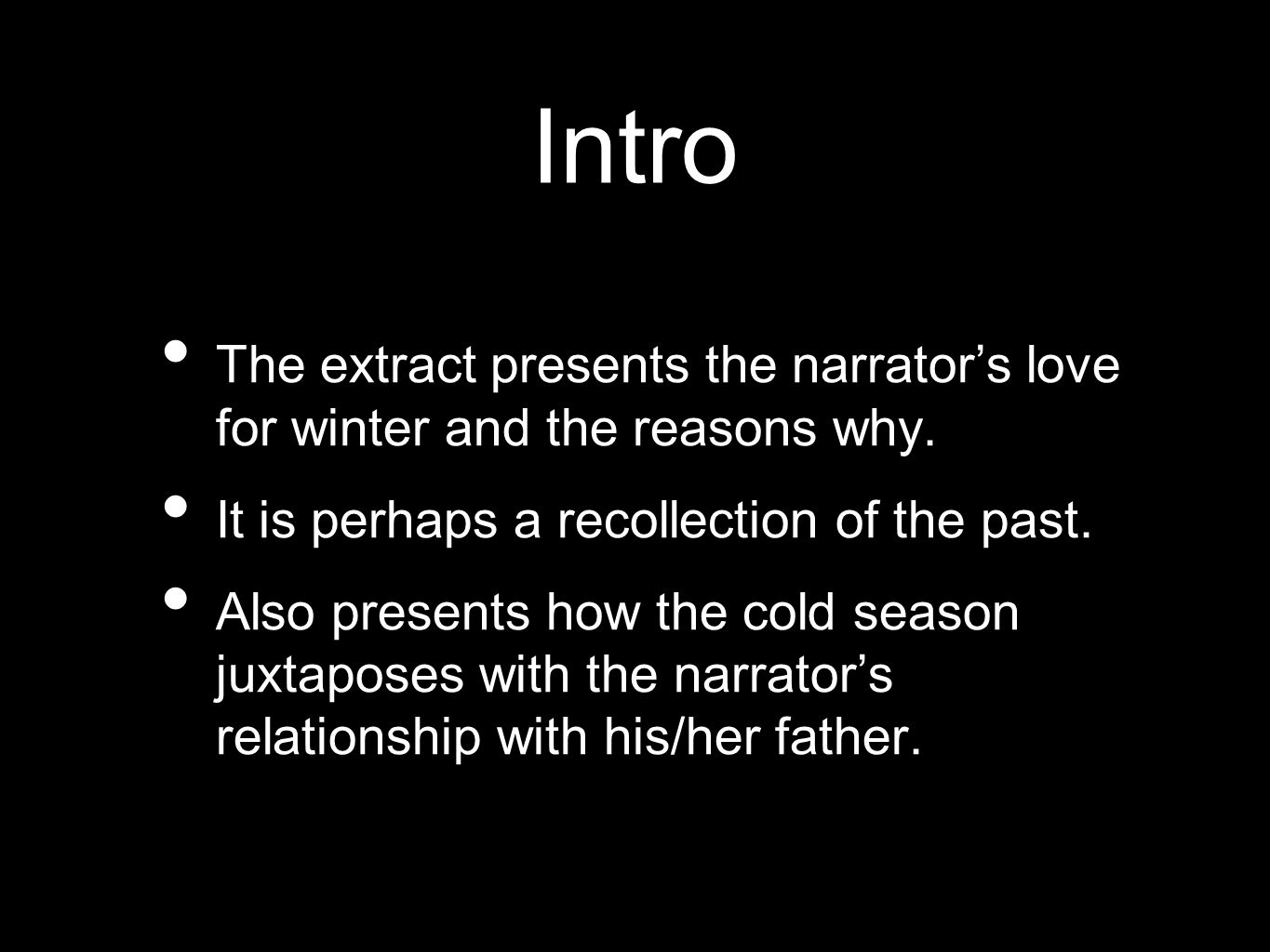 Intro The extract presents the narrator's love for winter and the reasons why.