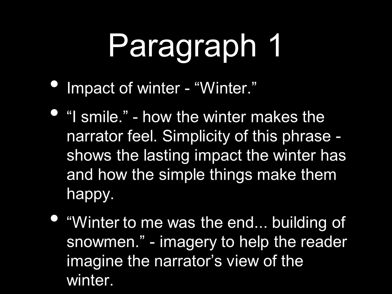 Paragraph 1 Impact of winter - Winter. I smile. - how the winter makes the narrator feel.