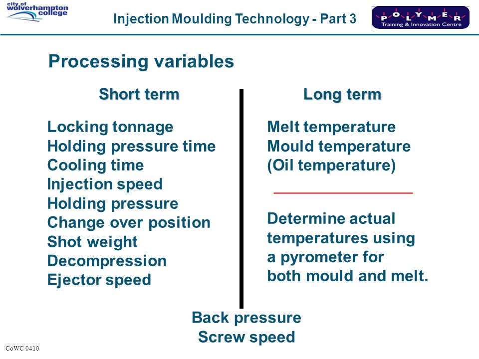 Injection Moulding Technology - Part 3 CoWC 0410 Short term Locking tonnage Holding pressure time Cooling time Injection speed Holding pressure Change