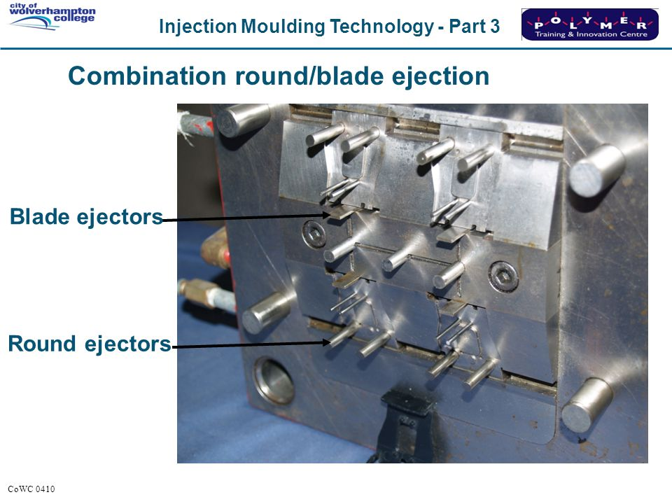 Injection Moulding Technology - Part 3 CoWC 0410 Combination round/blade ejection Blade ejectors Round ejectors