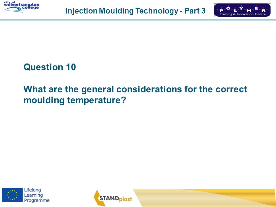 Injection Moulding Technology - Part 3 CoWC 0410 Question 10 What are the general considerations for the correct moulding temperature?