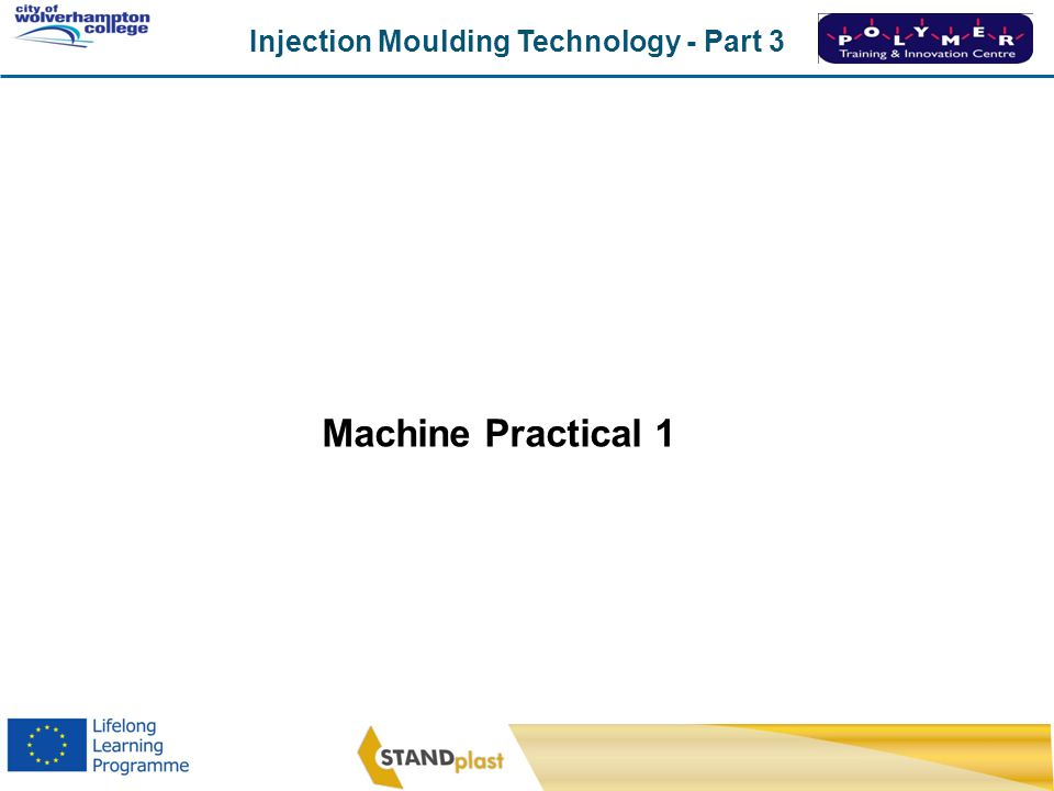 Injection Moulding Technology - Part 3 CoWC 0410 Machine Practical 1