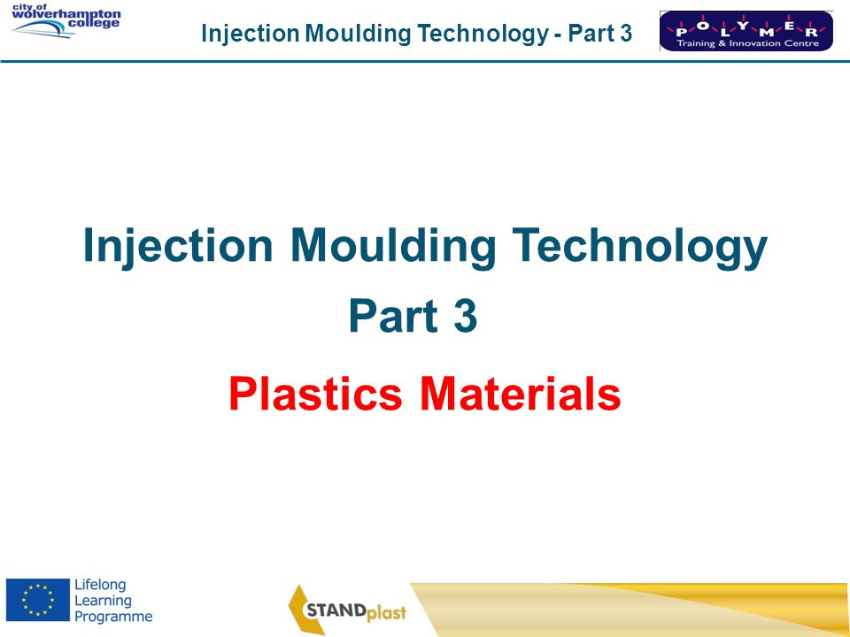Injection Moulding Technology - Part 3 CoWC 0410 Injection Moulding Technology Part 3 Plastics Materials