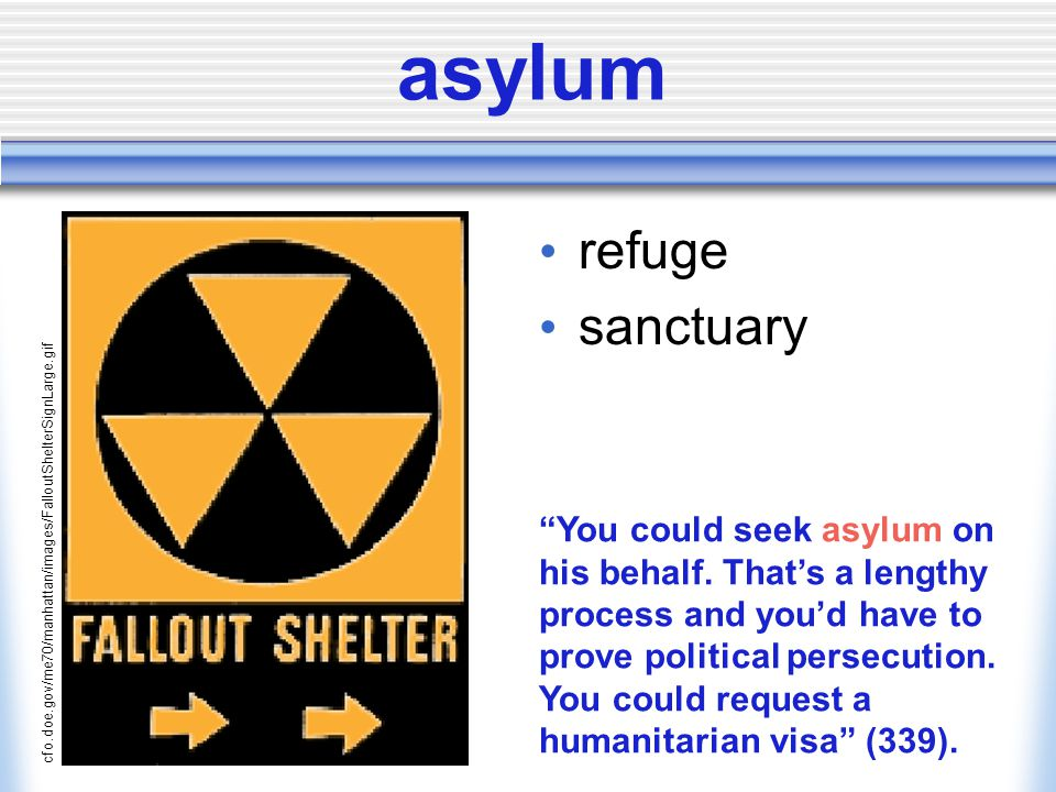 asylum refuge sanctuary cfo.doe.gov/me70/manhattan/images/FalloutShelterSignLarge.gif You could seek asylum on his behalf.