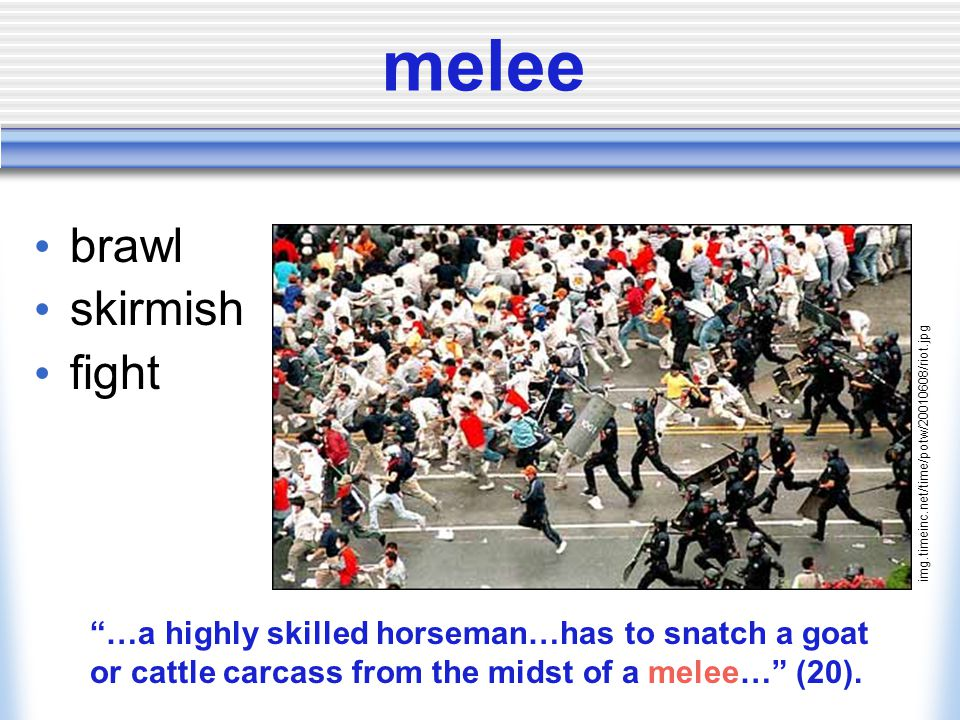 melee brawl skirmish fight …a highly skilled horseman…has to snatch a goat or cattle carcass from the midst of a melee… (20).