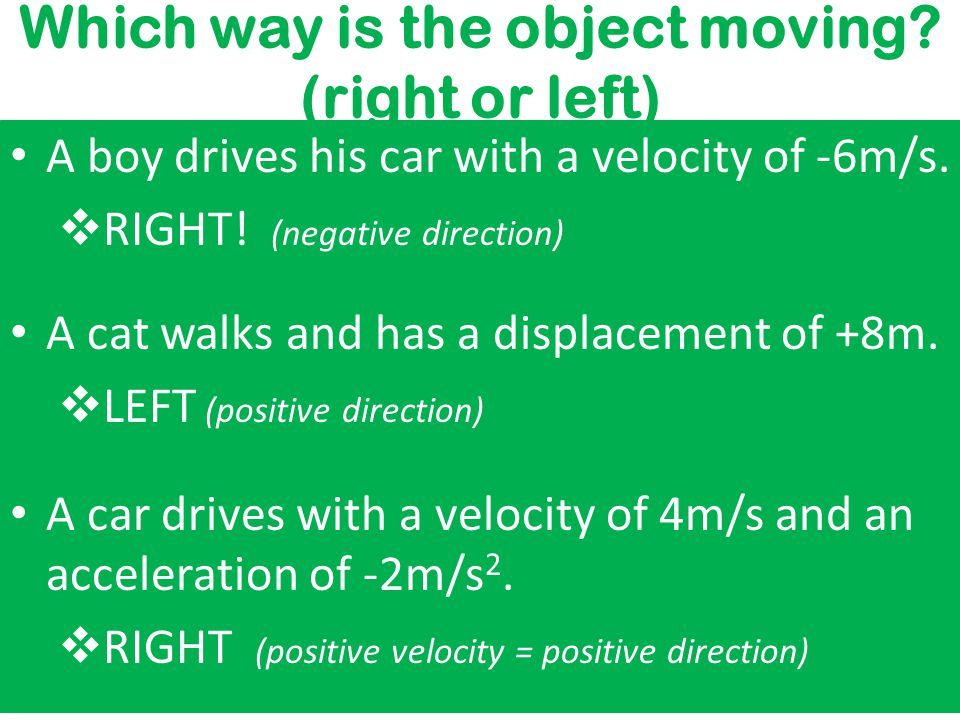 Which way is the object moving.(right or left) A boy drives his car with a velocity of -6m/s.