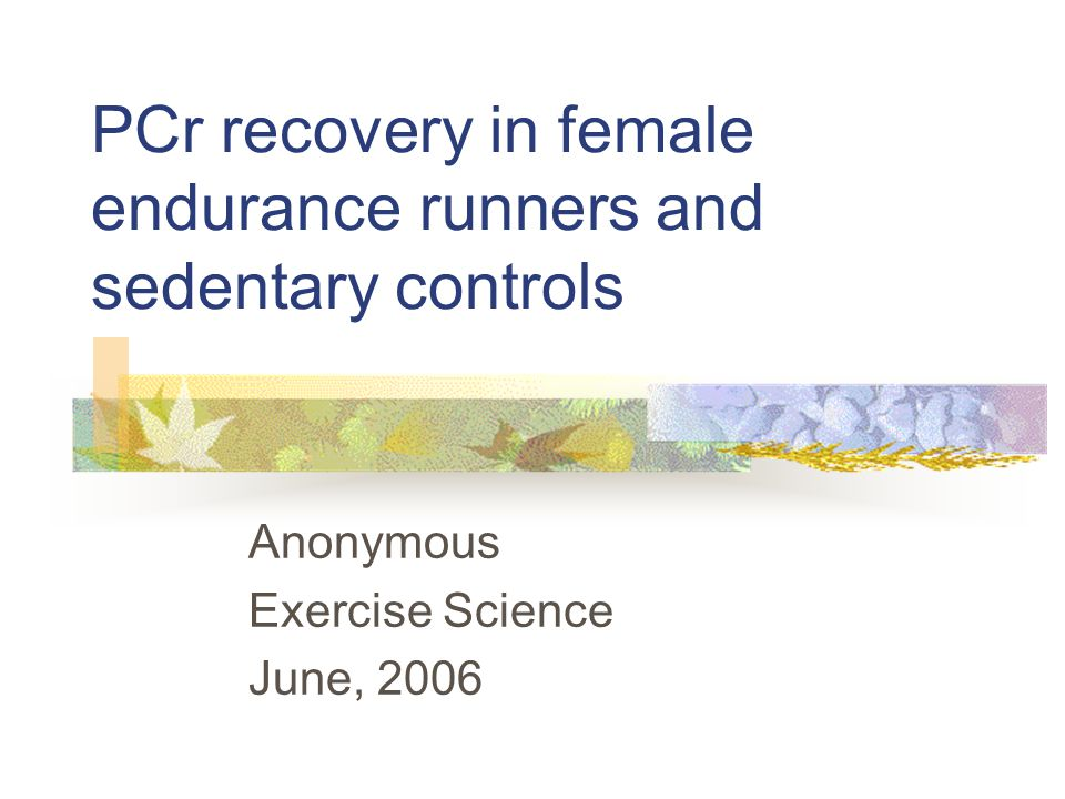 PCr recovery in female endurance runners and sedentary controls Anonymous Exercise Science June, 2006