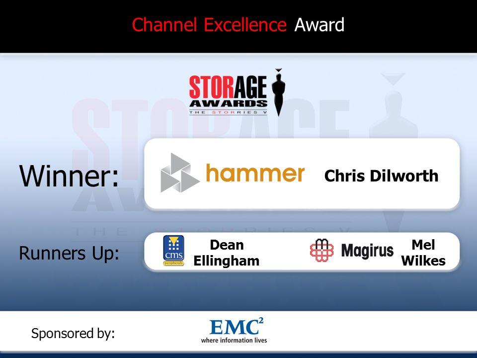Channel Excellence Award Winner: Runners Up: Chris Dilworth Dean Ellingham Mel Wilkes Sponsored by: