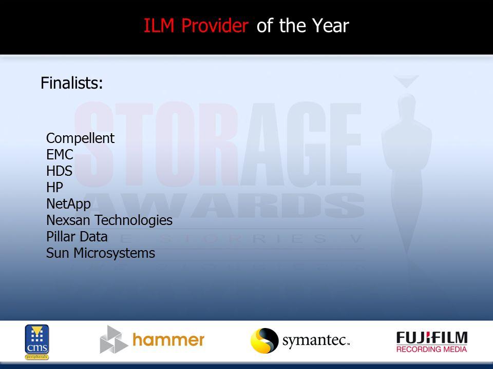 ILM Provider of the Year Finalists: Compellent EMC HDS HP NetApp Nexsan Technologies Pillar Data Sun Microsystems