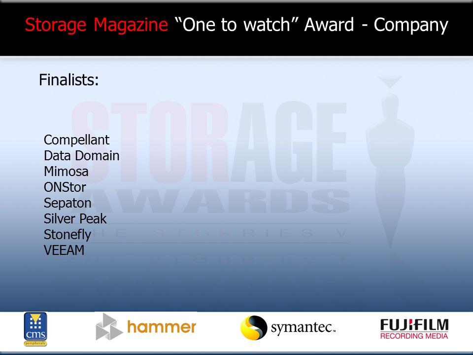 Storage Magazine One to watch Award - Company Finalists: Compellant Data Domain Mimosa ONStor Sepaton Silver Peak Stonefly VEEAM