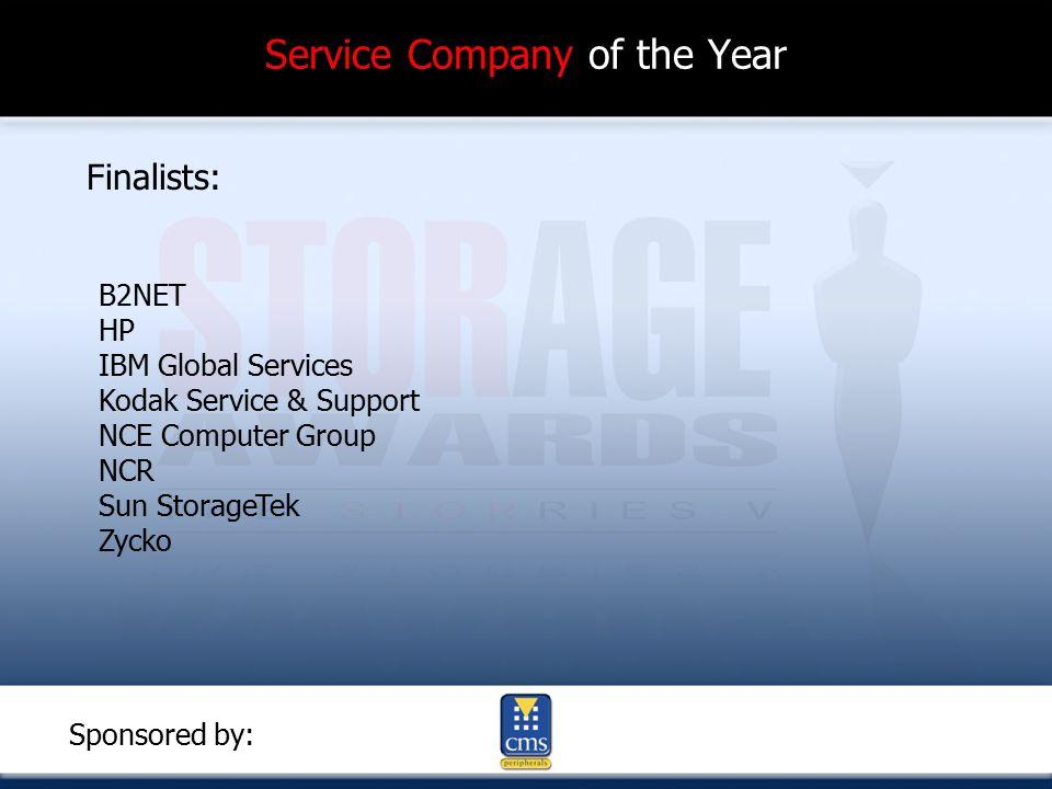 Service Company of the Year Finalists: B2NET HP IBM Global Services Kodak Service & Support NCE Computer Group NCR Sun StorageTek Zycko Sponsored by:
