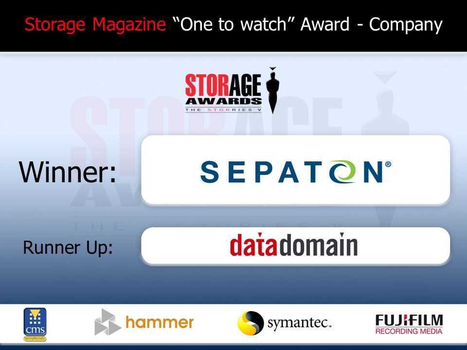 Storage Magazine Value for Money Award - Product Finalists: Double-Take-Double-Take V5.0 LeftHand Networks-NSM160 Qlogic-SANbox 5600Q Sony-AIT5 Spectra Logic-T50 StoreVault-S550 Symantec-Backup Exec System Recovery 8 Tandberg-Storage Loader LTO-3