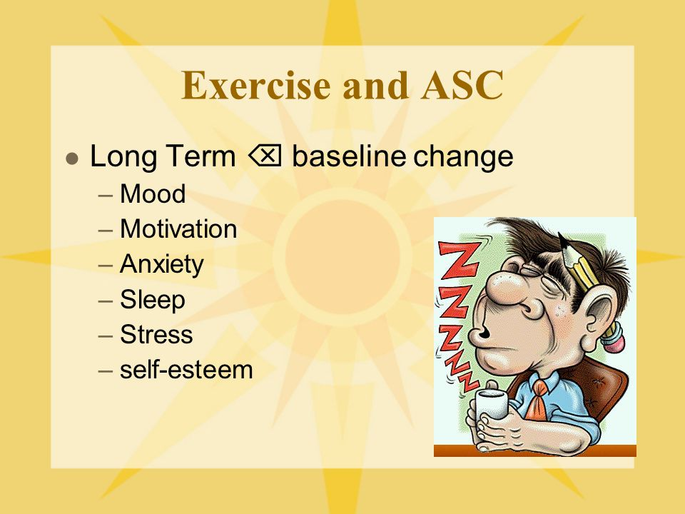 Exercise and ASC Equivalent results to Drugs Psychotherapy Changes in protein production Neurogenesis