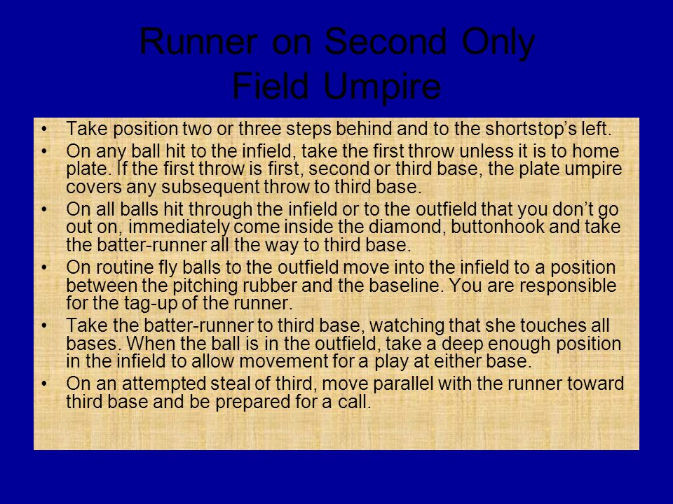 Runner on Second Only Field Umpire Take position two or three steps behind and to the shortstop's left.