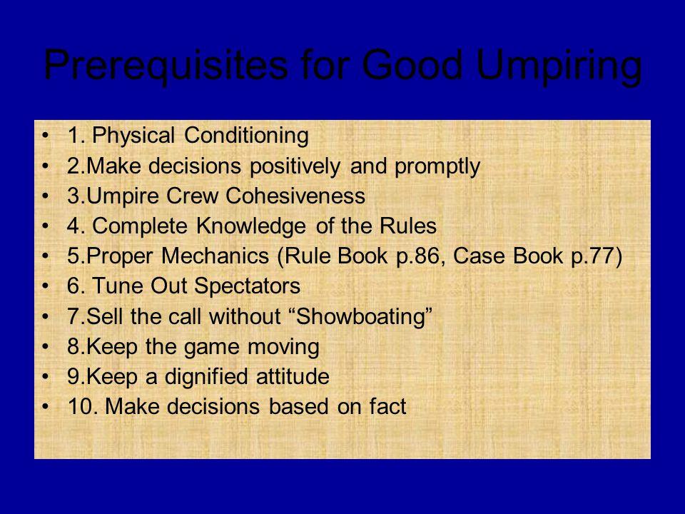 Prerequisites for Good Umpiring 1.
