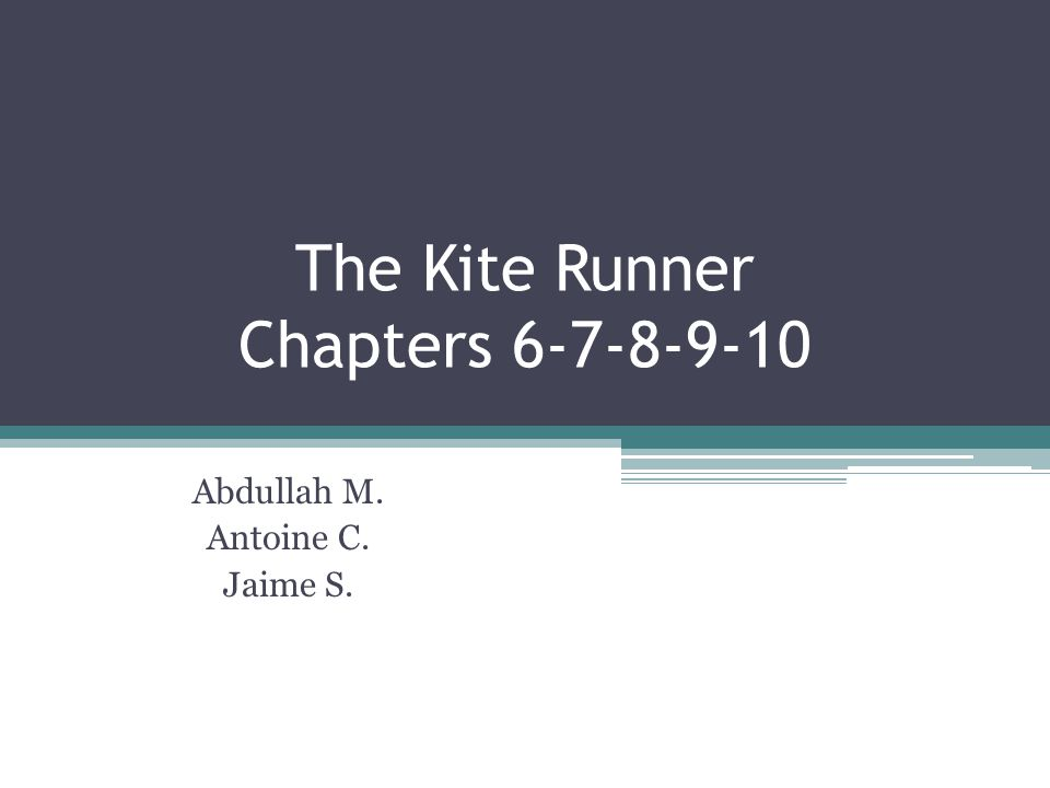 The Kite Runner Chapters 6-7-8-9-10 Abdullah M. Antoine C. Jaime S.