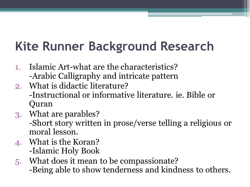 Kite Runner Background Research 1.Islamic Art-what are the characteristics? -Arabic Calligraphy and intricate pattern 2.What is didactic literature? -