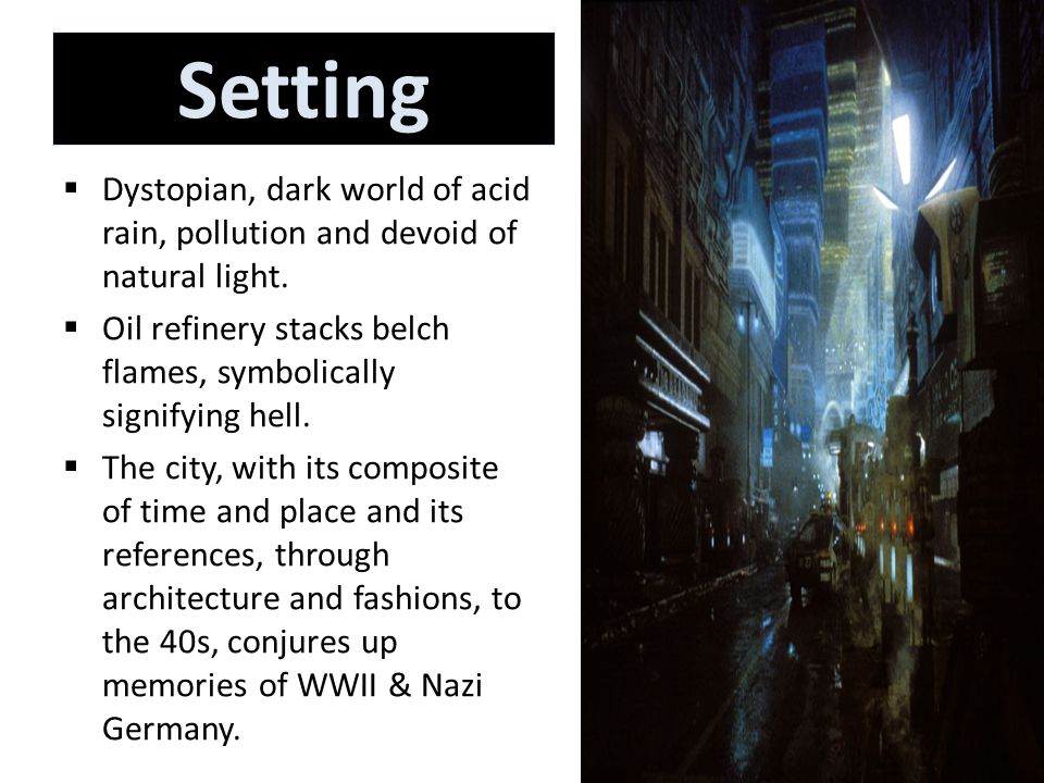 Setting  Dystopian, dark world of acid rain, pollution and devoid of natural light.