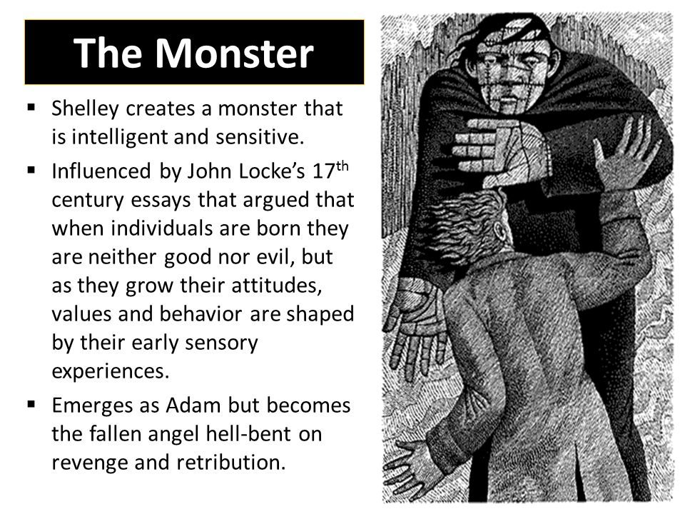 The Monster  Shelley creates a monster that is intelligent and sensitive.