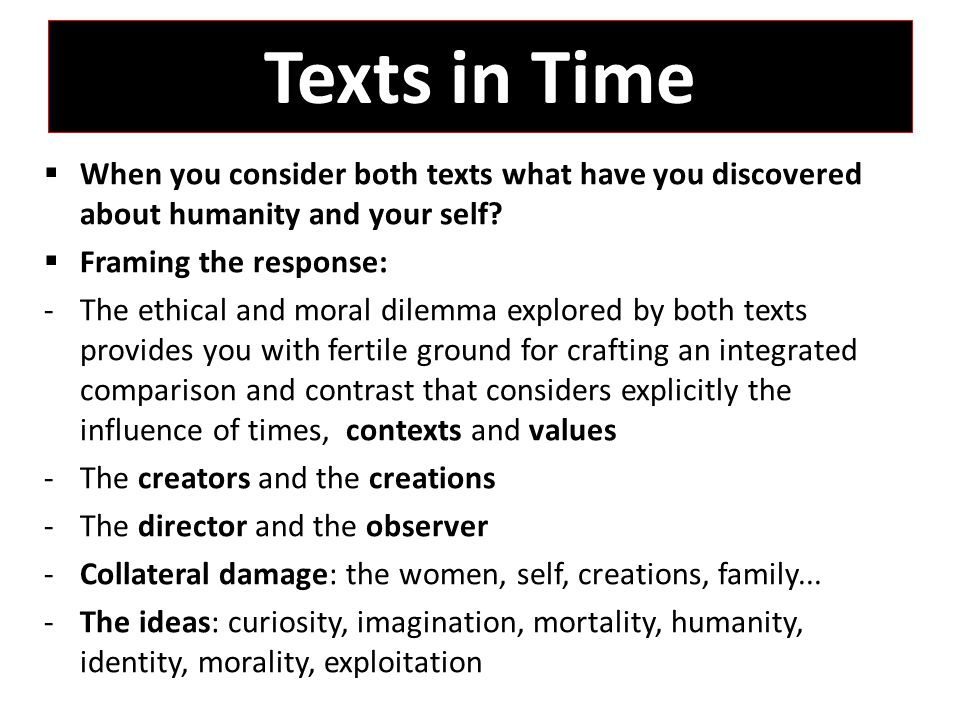 The Thesis or Line of Argument  The ideas/understanding you have gained from your study of both texts in terms of context, values and ideas.