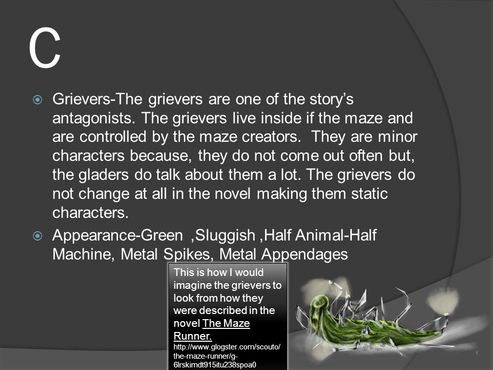 C  Grievers-The grievers are one of the story's antagonists.