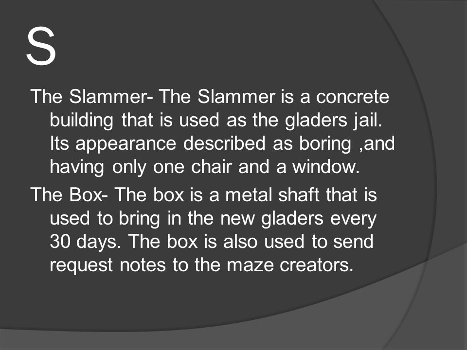 S The Slammer- The Slammer is a concrete building that is used as the gladers jail.