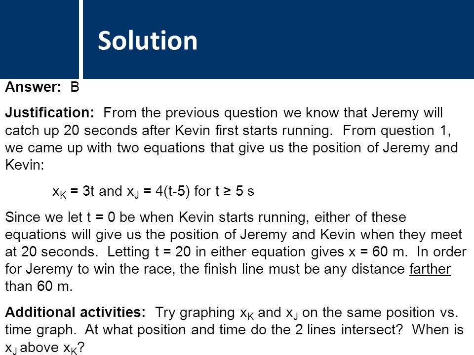Comments Answer: B Justification: From the previous question we know that Jeremy will catch up 20 seconds after Kevin first starts running. From quest