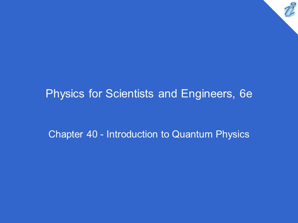 Physics for Scientists and Engineers, 6e Chapter 40 - Introduction to Quantum Physics