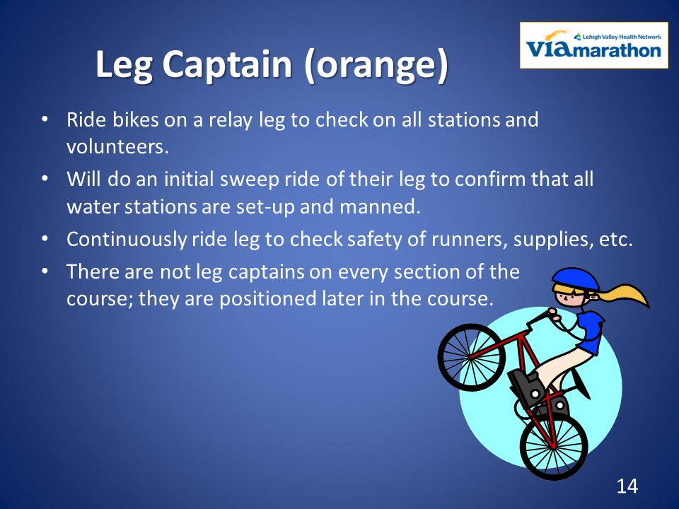 Leg Captain (orange) Ride bikes on a relay leg to check on all stations and volunteers.