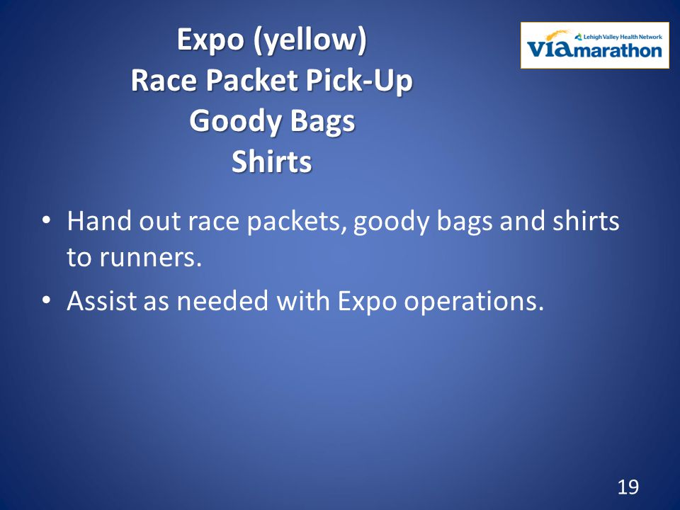 Expo (yellow) Race Packet Pick-Up Goody Bags Shirts Hand out race packets, goody bags and shirts to runners.