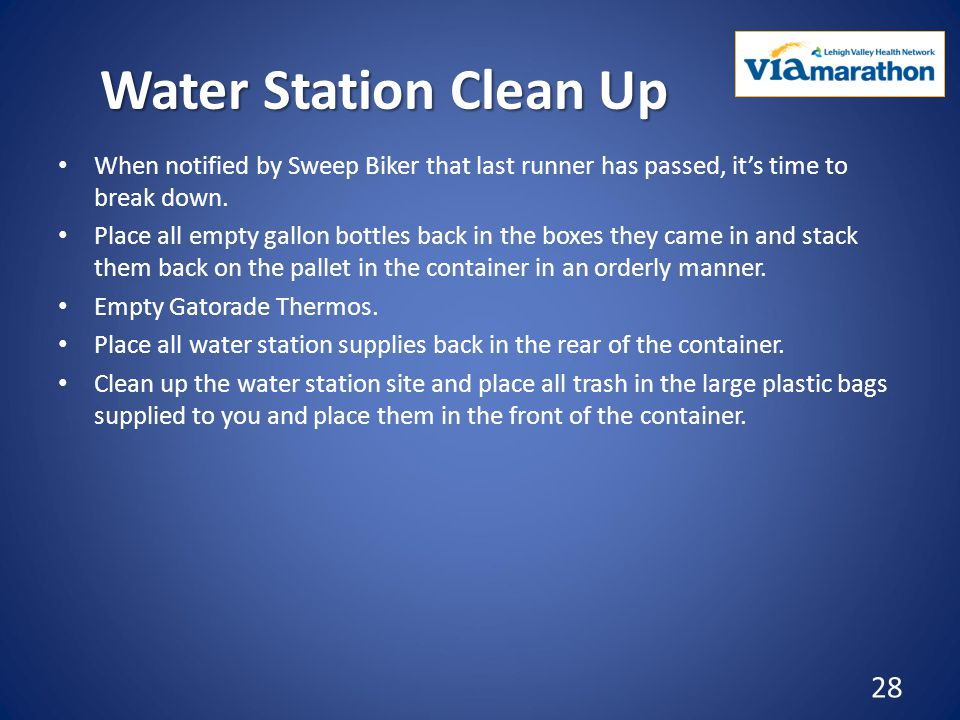 Water Station Clean Up When notified by Sweep Biker that last runner has passed, it's time to break down.