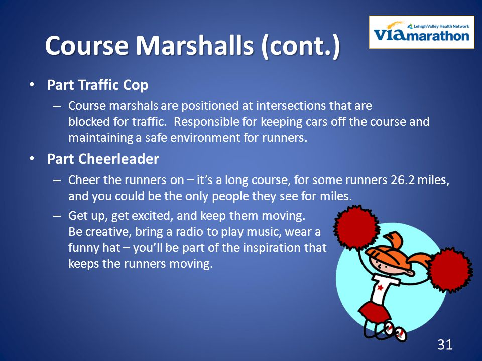 Course Marshalls (cont.) Part Traffic Cop – Course marshals are positioned at intersections that are blocked for traffic.