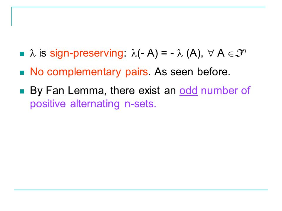 is sign-preserving: (- A) = - (A),  A  n No complementary pairs.
