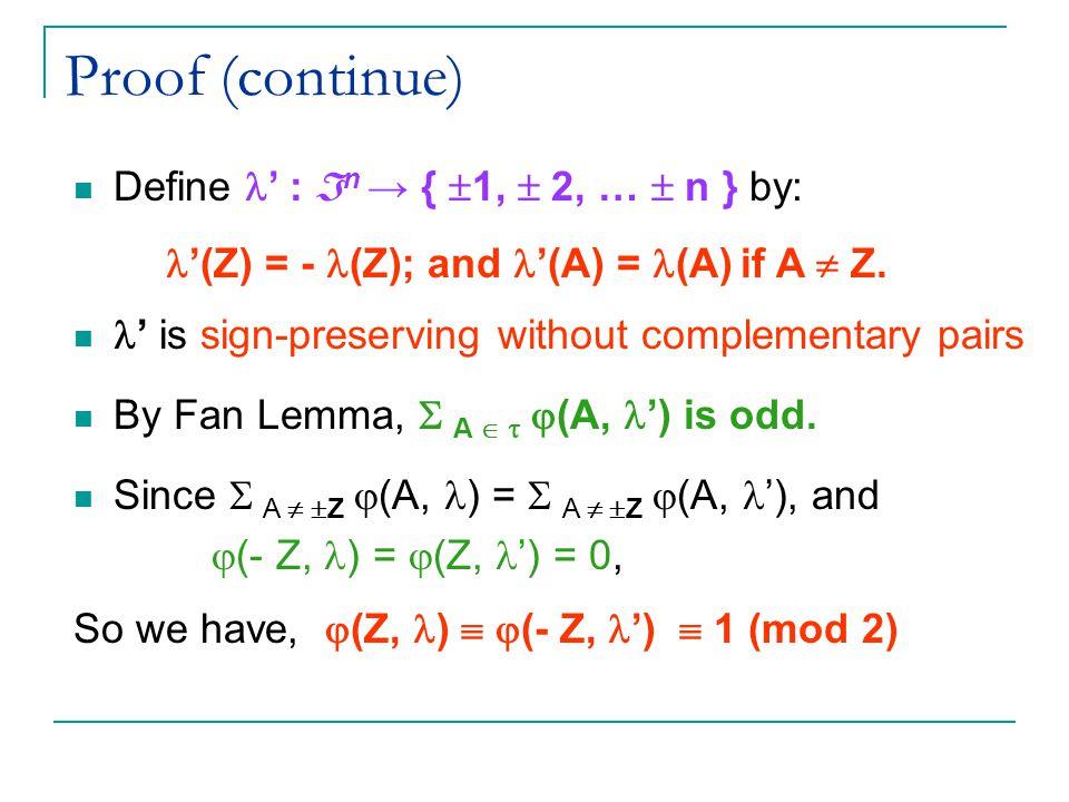 Proof (continue) By Fan Lemma,  A    (A, ') is odd.