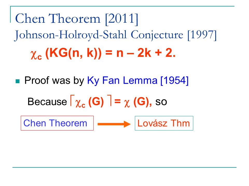 Chen Theorem [2011] Johnson-Holroyd-Stahl Conjecture [1997]  c (KG(n, k)) = n – 2k + 2.