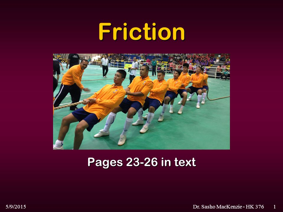 5/9/2015Dr. Sasho MacKenzie - HK 3761 Friction Pages 23-26 in text