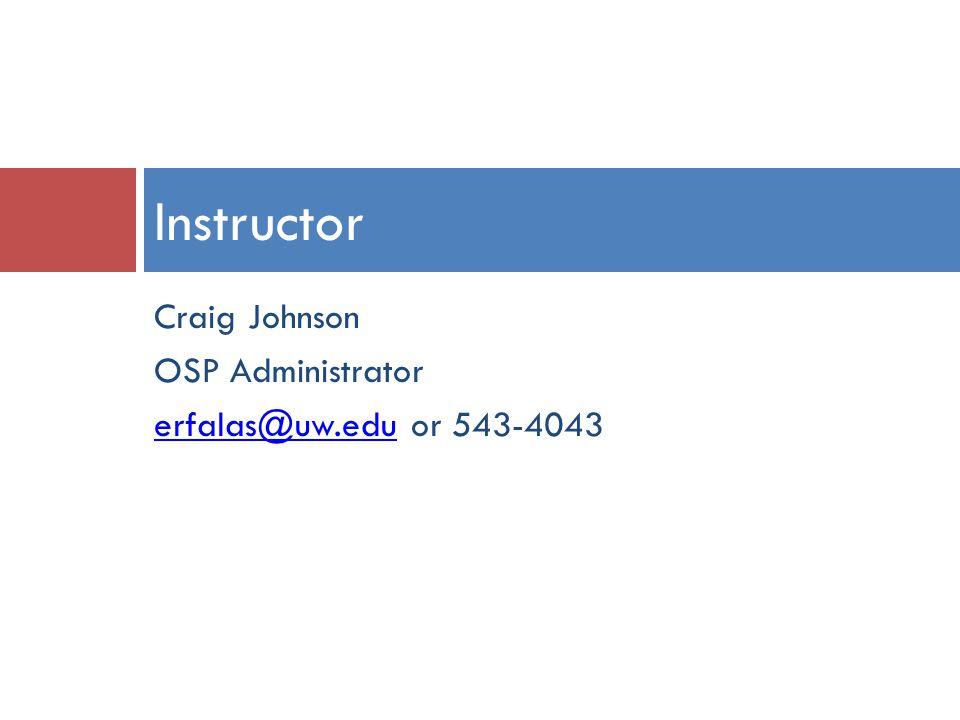 Craig Johnson OSP Administrator erfalas@uw.eduerfalas@uw.edu or 543-4043 Instructor