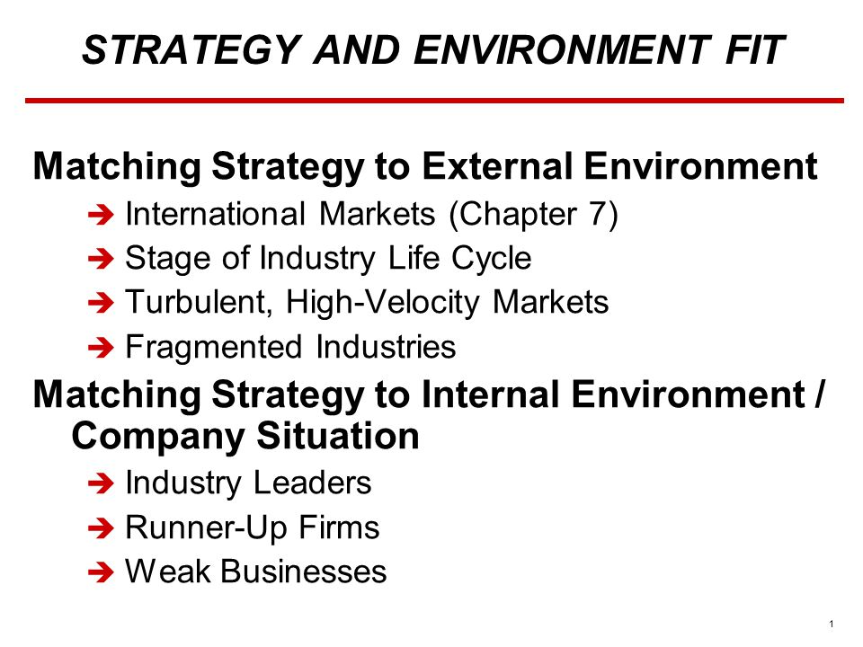 12 Turbulent, High-Velocity Markets  Possible Strategies  Need to figure out how to deal with change  Invest aggressively in R&D to stay on the leading edge of technological know-how  Keep the companies products and services fresh and exciting enough to stand out in the midst of all the change that is taking place  Develop quick-response capability  Rely on strategic partnerships with outside suppliers and with companies making tie-in products  Initiate fresh actions every few months